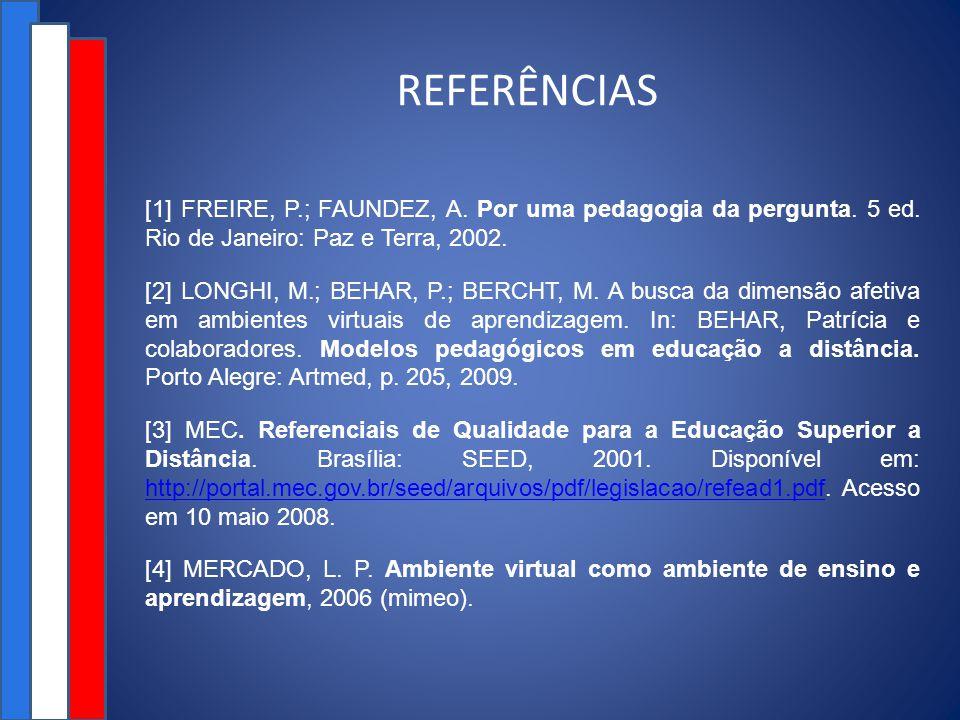 REFERÊNCIAS [1] FREIRE, P.; FAUNDEZ, A. Por uma pedagogia da pergunta. 5 ed. Rio de Janeiro: Paz e Terra, 2002.